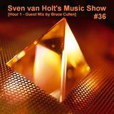 Sven van Holt's Music Show #36 (April 21th, 2014) [Hour 1 - Guest Mix by Bruce Cullen]
