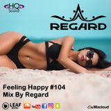 Feeling Happy #104  The Best Of Vocal Deep House Nu Disco Music Chill Out Mix 30-05-18  By Regard