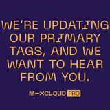 We're Updating Our Primary Tags, And We Want To Hear From You