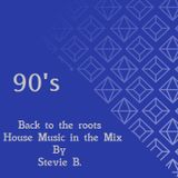 90`s Back to the roots House Music Mix By Stevie B.