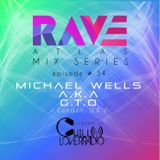 Get ready for ep 34 of Rave Atlas Mix Series. | Michael Wells a.k.a. G.T.O.