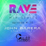 Get ready for Rave Atlas Mix Series E038 S1 | John Barera