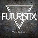 !! NEW TECH ANTHEMS MIX BY FUTURISTIX !!