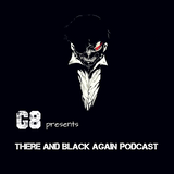 G8 Pres. There And Black Again Episode #023