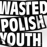 wastedpolishyouth