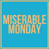 Miserable Monday