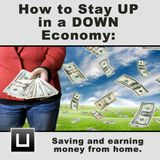 How to Stay UP in a DOWN Econo