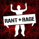 Rant and Rage