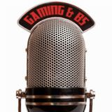 Gaming and BS Podcast