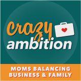 Crazy Ambition | Mom Entrepren