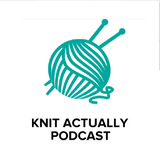 Knit Actually Podcast --  Epis