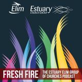 Fresh Fire: The Estuary Elim C