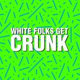 White Folks Get Crunk