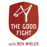 The Good Fight, with Ben Wikle