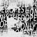 #OnlyTheDopest
