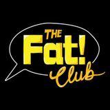 The Fat! Club