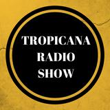 Tropicana Radio Show
