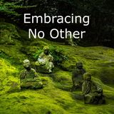 Embracing No Other