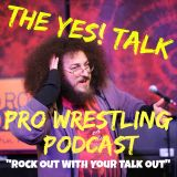 The Yes Talk Pro Wrestling Podcast Episode 13