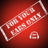For Your Ears Only (On Air) 06/08/2014
