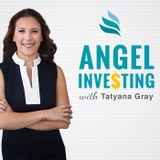 Angel Investing with Tatyana G
