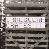 Irregular Crates