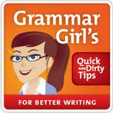 Grammar Girl Quick&Dirty Tips