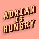 Adrian is Hungry