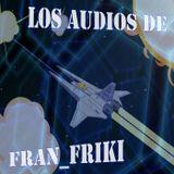 Los audios de fran_friki