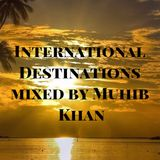 Muhib Khan - International Destinations #046 (May 2018 Edition)