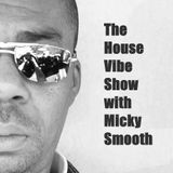 The House Vibe Show with Micky Smooth 13.3.2018