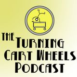 The Turning Cart Wheels Podcas