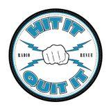 Hit It & Quit It Radio