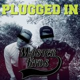 Masterkids - Plugged In (Podcast Ep. 29)