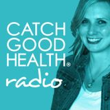 Catch Good Health Radio