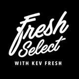 Fresh Select with Kev Fresh