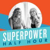 Superpower Half Hour Podcast