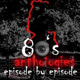80s Anthologies: Episode By Ep