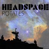 HEADSPACE ROTATES