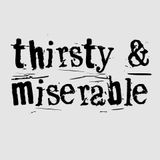 thirsty & miserable