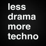 Less#drama#more#Techno
