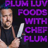 Plumluvfoods Season 4 episode 31 Chef Lonny Huot