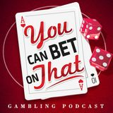 Gambling Podcast: You Can Bet