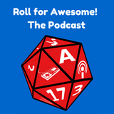 Roll for Awesome! - Podcast!