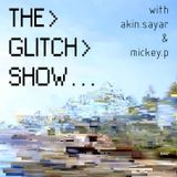 The Glitch Show - Tuesday 17th September 2013