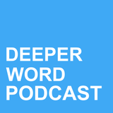 Deeper Word Podcast