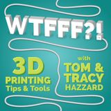 WTFFF?! 3D Printing Podcast: 3