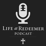 Life at Redeemer Podcast