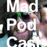 Mad Pod Cast, Episode 5, 8.23.17