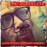RE-MASCULATE with Steve Mudfla